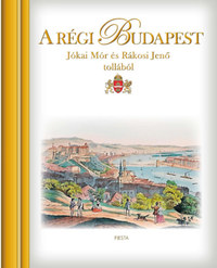 A régi Budapest - Jókai Mór és Rákosi Jenő tollából -  (Könyv)