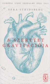 Sara Stridsberg: A szeretet gravitációja -  (Könyv)