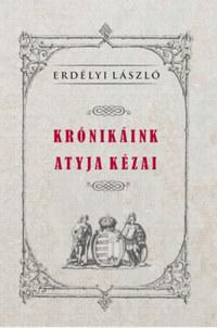 Erdélyi László: Krónikáink atyja Kézai -  (Könyv)