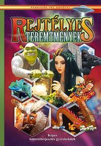Rejtélyes teremtmények - Képes ismeretterjesztés gyerekeknek -  (Könyv)