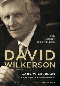 Gary Wilkerson: David Wilkerson: Kés, kereszt és a hit embere -  (Könyv)