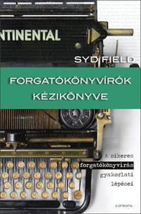Syd Field: Forgatókönyvírók kézikönyve - A sikeres forgatókönyvírás gyakorlati lépései -  (Könyv)