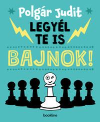 Polgár Judit: Legyél te is bajnok! -  (Könyv)