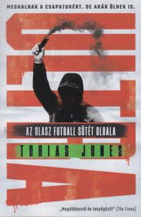 Tobias Jones: Ultra - Az olasz futball sötét oldala -  (Könyv)