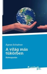 Schafner Ágnes: A világ más tükörben, Holnapután -  (Könyv)