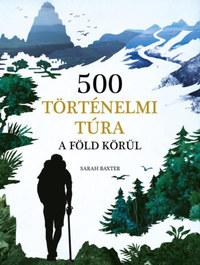Sarah Baxter: 500 történelmi túra a Föld körül -  (Könyv)