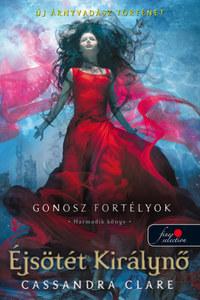 Cassandra Clare: Éjsötét Királynő - Gonosz fortélyok 3. - puha kötés -  (Könyv)