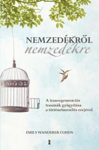 Emily Wanderer Cohen: Nemzedékről nemzedékre - A transzgenerációs traumák gyógyítása a történetmesélés erejével -  (Könyv)