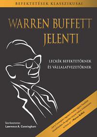 Warren Buffett, Lawrence A. Cunningham: Warren Buffett jelenti - Leckék befektetőknek és vállalatvezetőknek -  (Könyv)