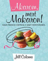 Jill Colonna: Akarom, mert makaron! - Igazi francia csemege a saját konyhádból -  (Könyv)