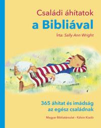 Sally Ann Wright: Családi áhítatok a Bibliával - 365 áhítat és imádság az egész családnak -  (Könyv)