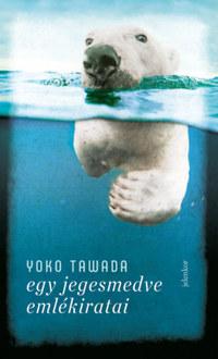 Yoko Tawada: Egy jegesmedve emlékiratai -  (Könyv)