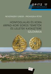 Nevizánszky Gábor, Prohászka Péter: Honfoglalás és kora Árpád-kori soros temetők és leletek katasztere - Szlovákia -  (Könyv)