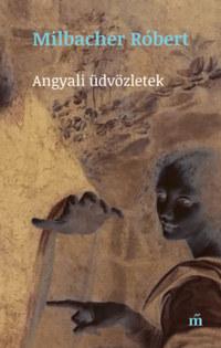 Milbacher Róbert: Angyali üdvözletek -  (Könyv)