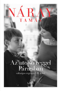Náray Tamás: Az utolsó reggel Párizsban - Valóságos regény I-II. kötet -  (Könyv)