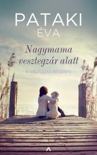 Pataki Éva: Nagymama vesztegzár alatt - A változás regénye -  (Könyv)