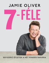 Jamie Oliver: 7-féle - Egyszerű ötletek a hét minden napjára -  (Könyv)