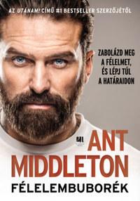Ant Middleton: Félelembuborék - Zabolázd meg a félelmet, és lépj túl a határaidon -  (Könyv)