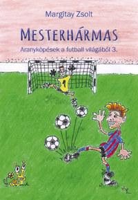 Mesterhármas - Aranyköpések a futball világából 3. -  (Könyv)