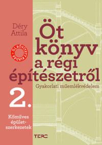 Déry Attila: Öt könyv a régi építészetről 2. - Kőműves épületszerkezetek - Gyakorlati műemlékvédelem -  (Könyv)