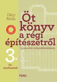 Déry Attila: Öt könyv a régi építészetről 3. - Faszerkezetek - Gyakorlati műemlékvédelem -  (Könyv)