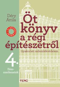 Déry Attila: Öt könyv a régi építészetről 4. - Fémszerkezetek - Gyakorlati műemlékvédelem -  (Könyv)