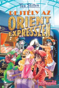 Tea Stilton: Rejtély az Orient expresszen - Tea Angyalai -  (Könyv)
