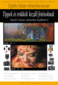 Enczi Zoltán, Richard Keating, Imre Tamás: Tippek és trükkök kezdő fotósoknak - A Digitális fotózás műhelytitkai kezdőknek 2. -  (Könyv)
