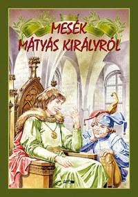 Hunyadi Csaba Zsolt (Szerkesztő): Mesék Mátyás királyról -  (Könyv)