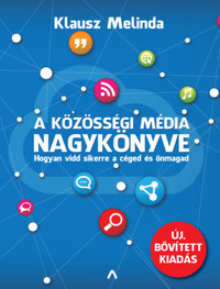 Klausz Melinda: A közösségi média nagykönyve - Hogyan vidd sikerre a céged és önmagad (bővített kiadás) -  (Könyv)