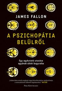 James Fallon: A pszichopátia belülről - Egy agykutató utazása agyának sötét bugyraiba -  (Könyv)
