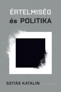 Szitás Katalin: Értelmiség és politika -  (Könyv)