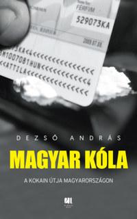 Dezső András: Magyar kóla - A kokain útja Magyarországon -  (Könyv)