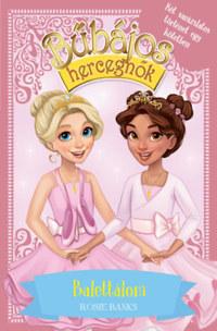 Rosie Banks: Bűbájos hercegnők Különkiadás 3. - Balettálom -  (Könyv)