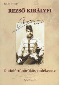 Szabó Margit: Rezső királyfi - Rudolf trónörökös emlékezete - Rudolf trónörökös emlékezete -  (Könyv)