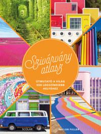 Taylor Fuller: Szivárványatlasz - Útmutató a világ 500 legszínesebb helyéhez -  (Könyv)