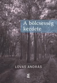 Lovas András: A bölcsesség kezdete -  (Könyv)