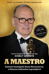 Király Levente: A Maestro - Ennio Morricone - Exkluzív beszélgetés Ennio Morriconéval, a filmzene halhatatlan legendájával -  (Könyv)