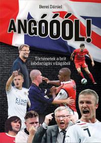 Berei Dániel: Angóóól! - Történetek a brit labdarúgás világából -  (Könyv)