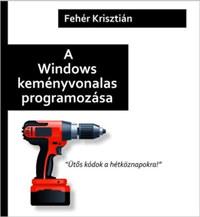 Fehér Krisztián: A Windows keményvonalas programozása -  (Könyv)