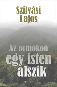 Szilvási Lajos: Az ormokon egy isten alszik -  (Könyv)