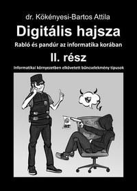 Dr. Kökényesi-Bartos Attila: Digitális hajsza 2. - Rabló és pandúr az informatika korában -  (Könyv)