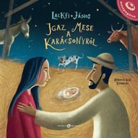 Lackfi János: Igaz mese a karácsonyról -  (Könyv)