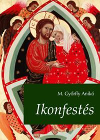 M.Győrffy Anikó: Ikonfestés -  (Könyv)