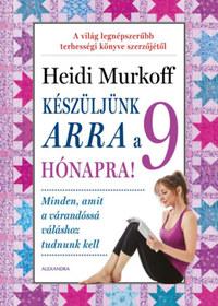 Heidi Murkoff: Készüljünk arra a 9 hónapra! -  (Könyv)
