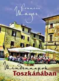 Frances Mayes: Mindennapok Toszkánában -  (Könyv)