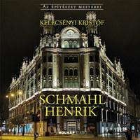 Kelecsényi Kristóf: Schmahl Henrik -  (Könyv)
