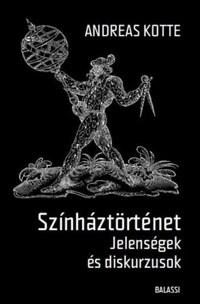 Andreas Kotte: Színháztörténet - Jelenségek és diskurzusok -  (Könyv)