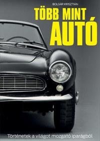 Bolgár Krisztián: Több mint autó - Történetek a világot mozgató iparágból -  (Könyv)