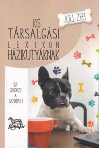 Kis társalgási lexikon házikutyáknak - Így gondozd a gazdidat! -  (Könyv)